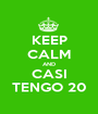 KEEP CALM AND CASI TENGO 20 - Personalised Poster A1 size