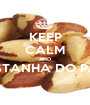 KEEP CALM AND CASTANHA DO PARÁ  - Personalised Poster A1 size