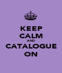 KEEP CALM AND CATALOGUE ON - Personalised Poster A1 size