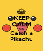 KEEP CALM AND Catch a Pikachu - Personalised Poster A1 size