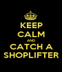 KEEP CALM AND CATCH A SHOPLIFTER - Personalised Poster A1 size