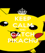 KEEP CALM AND CATCH PIKACHU - Personalised Poster A1 size