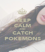 KEEP CALM AND CATCH POKEMONS - Personalised Poster A1 size