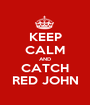 KEEP CALM AND CATCH RED JOHN - Personalised Poster A1 size