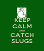KEEP CALM AND CATCH SLUGS - Personalised Poster A1 size
