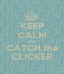 KEEP CALM AND CATCH the CLICKER - Personalised Poster A1 size