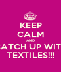 KEEP CALM AND CATCH UP WITH TEXTILES!!! - Personalised Poster A1 size
