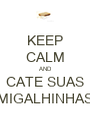KEEP CALM AND CATE SUAS MIGALHINHAS - Personalised Poster A1 size