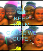 KEEP CALM AND CAUSE WE CUTE . - Personalised Poster A1 size