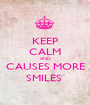 KEEP CALM AND CAUSES MORE SMILES  - Personalised Poster A1 size