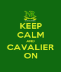 KEEP CALM AND CAVALIER ON - Personalised Poster A1 size