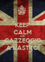 KEEP CALM AND CAZZEGGIO A NASTRO! - Personalised Poster A1 size