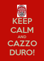 KEEP CALM AND CAZZO DURO! - Personalised Poster A1 size