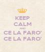 KEEP CALM AND CE LA FARO' CE LA FARO' - Personalised Poster A1 size
