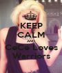 KEEP CALM AND CeCe Loves Warriors - Personalised Poster A1 size