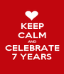 KEEP CALM AND CELEBRATE 7 YEARS - Personalised Poster A1 size