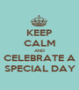 KEEP CALM AND CELEBRATE A SPECIAL DAY - Personalised Poster A1 size