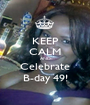 KEEP CALM AND Celebrate B-day 49! - Personalised Poster A1 size