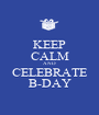 KEEP CALM AND CELEBRATE B-DAY - Personalised Poster A1 size