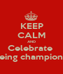 KEEP CALM AND Celebrate  Being champions  - Personalised Poster A1 size