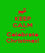 KEEP CALM and Celebrate Christmas! - Personalised Poster A1 size
