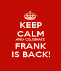 KEEP CALM AND CELEBRATE FRANK IS BACK! - Personalised Poster A1 size