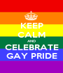 KEEP CALM AND CELEBRATE GAY PRIDE - Personalised Poster A1 size