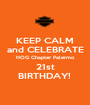KEEP CALM and CELEBRATE HOG Chapter Palermo 21st BIRTHDAY!  - Personalised Poster A1 size