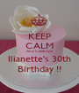 KEEP CALM And Celebrate  Ilianette's 30th  Birthday !!  - Personalised Poster A1 size