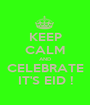 KEEP CALM AND CELEBRATE IT'S EID ! - Personalised Poster A1 size