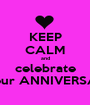 KEEP CALM and celebrate its our ANNIVERSARY - Personalised Poster A1 size