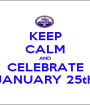 KEEP CALM AND CELEBRATE JANUARY 25th - Personalised Poster A1 size