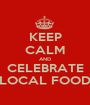 KEEP CALM AND CELEBRATE LOCAL FOOD - Personalised Poster A1 size