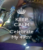KEEP CALM AND Celebrate My 49th! - Personalised Poster A1 size