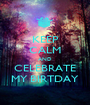 KEEP CALM AND CELEBRATE MY BIRTDAY - Personalised Poster A1 size