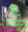 KEEP CALM AND CELEBRATE MY BIRTHDAY!!  - Personalised Poster A1 size