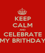 KEEP CALM AND CELEBRATE MY BRITHDAY - Personalised Poster A1 size