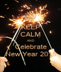 KEEP CALM AND Celebrate New Year 2015 - Personalised Poster A1 size