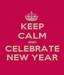 KEEP CALM AND CELEBRATE NEW YEAR - Personalised Poster A1 size
