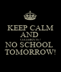 KEEP CALM AND  CELEBRATE ! NO SCHOOL  TOMORROW! - Personalised Poster A1 size