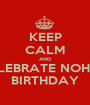KEEP CALM AND CELEBRATE NOHA'S BIRTHDAY - Personalised Poster A1 size