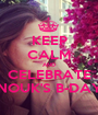 KEEP CALM AND CELEBRATE NOUK'S B-DAY - Personalised Poster A1 size