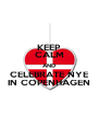 KEEP CALM AND CELEBRATE NYE IN COPENHAGEN - Personalised Poster A1 size