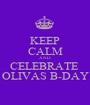 KEEP CALM AND CELEBRATE  OLIVAS B-DAY - Personalised Poster A1 size
