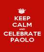 KEEP CALM AND CELEBRATE PAOLO - Personalised Poster A1 size