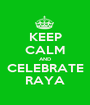 KEEP CALM AND CELEBRATE RAYA - Personalised Poster A1 size