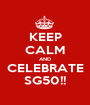KEEP CALM AND CELEBRATE SG50!! - Personalised Poster A1 size
