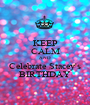 KEEP CALM AND Celebrate Stacey's BIRTHDAY - Personalised Poster A1 size