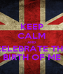 KEEP CALM AND CELEBRATE THE BIRTH OF ME - Personalised Poster A1 size