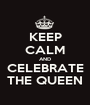 KEEP CALM AND CELEBRATE THE QUEEN - Personalised Poster A1 size